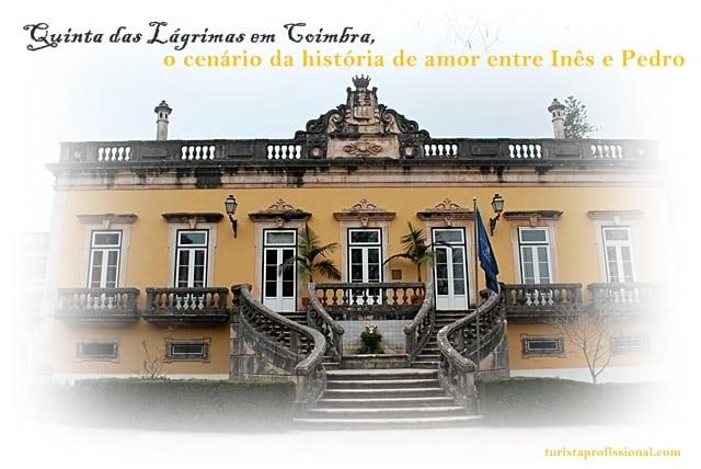 Coimbra dicas1 - Quinta das Lágrimas em Coimbra: o cenário da história de amor entre Inês e Pedro